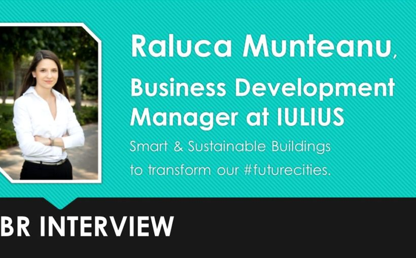 BR Interview | Raluca Munteanu, IULIUS: Smart & Sustainable Buildings to transform our #futurecities