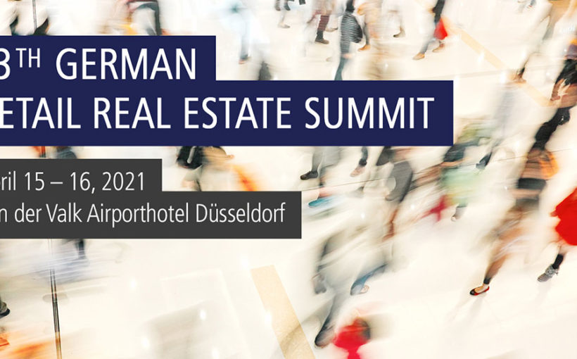 13th German Retail Real Estate Summit /// April 15 – 16, 2021 /// Van der Valk Airporthotel Düsseldorf, Germany