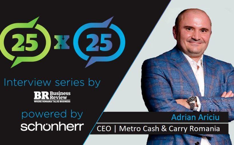 #25x25Interview   Adrian Ariciu (Metro Romania): The pioneer of modern commerce in Romania