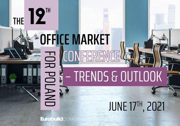 POLAND The 12th Office Market Conference for Poland – Trends & Outlook has a new date: June 17th